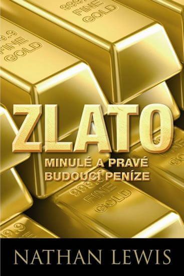 Lewis Nathan: Zlato - Minulé a pravé budoucí peníze