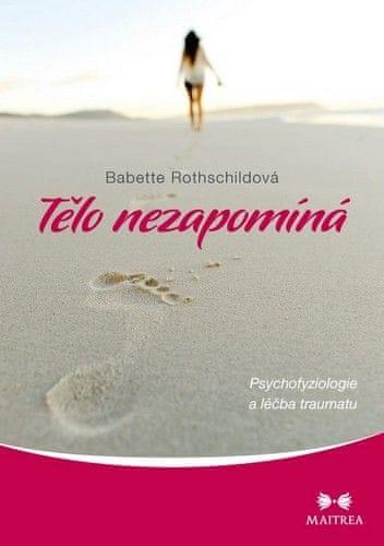 Rothschildová Babette: Tělo nezapomíná - Psychofyziologie a léčba traumatu