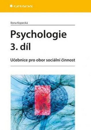 Kopecká Ilona: Psychologie 3. díl - Učebnice pro obor sociální činnost