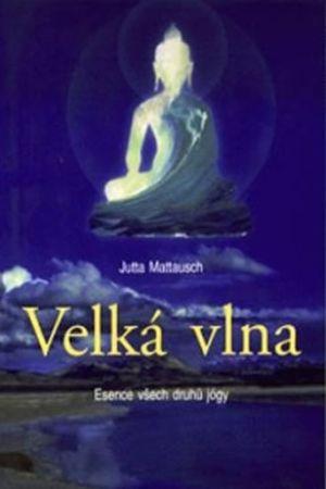 Mattausch Jutta: Velká vlna - Esence všech druhů jógy