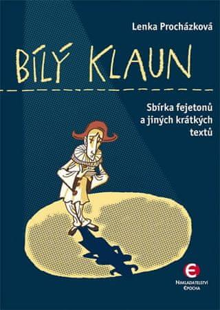 Procházková Lenka: Bílý klaun - Sbírka fejetonů a jiných krátkých textů