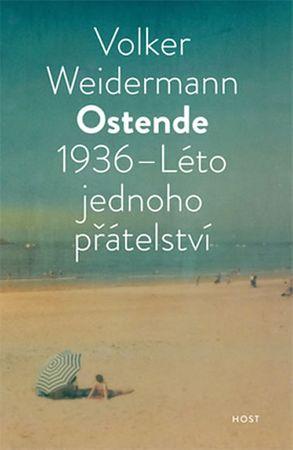 Weidermann Volker: Ostende 1936 - Léto přátelství
