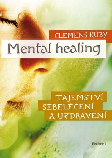 Kuby Clemens: Mental Healing - Tajemství sebeléčení a