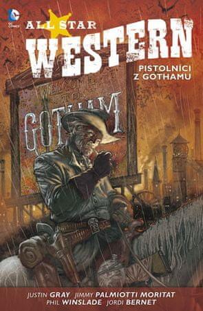 Gray Justin, Palmiotti Jimmy,: All Star Western 1 - Pistolníci z Gothamu