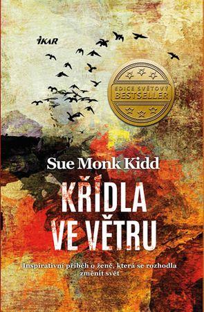 Kidd Sue Monk: Křídla ve větru - Inspirativní příběh o ženě, která se rozhodla změnit svět