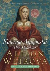 Weirová Alison: Kateřina Aragonská - Pravá královna