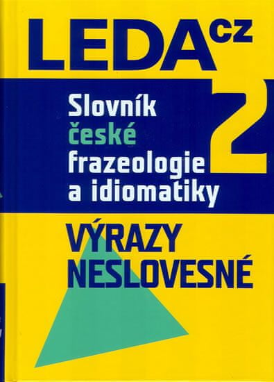 Čermák František a kolektiv: Slovník české frazeologie a idiomatiky 2 – Výrazy neslovesné