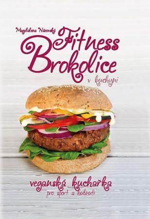 Nácovská Magdalena: Fitness brokolice v kuchyni - Veganská kuchařka pro sport a hubnutí