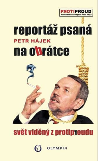 Hájek Petr P.: Reportáž psaná na obrátce - Svět vidělý z protiproudu