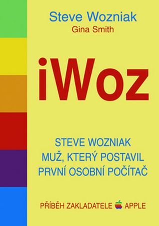 Wozniak Steve, Smith Gina: iWoz - Steve Wozniak muž, který postavil první osobní počítač