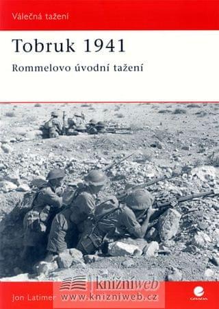 Latimer Jon: Tobruk 1941 - Rommelovo úvodní tažení