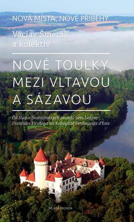 Šmerák Václav: Nové toulky mezi Vltavou a Sázavou - Od Slap a Svatojánských proudů přes Lešany Frant