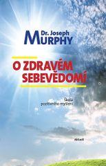 Murphy Joseph: O zdravém sebevědomí - Škola pozitivního myšlení