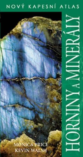 Price Monica, Walsh Kevin,: Horniny a minerály - Nový kapesní atlas