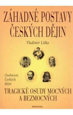 Liška Vladimír: Záhadné postavy českých dějin - Tragické osudy mocných a bezmocných