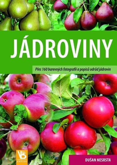 Nesrsta Dušan: Jádroviny - Přes 160 barevných fotografií a popisů odrůd jádrovin