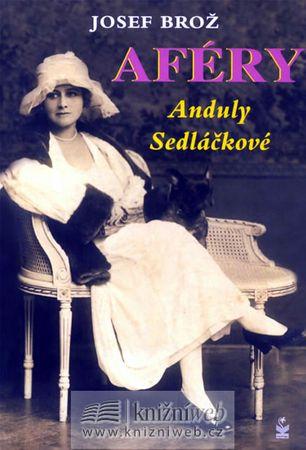 Brož Josef: Aféry Anduly Sedláčkové