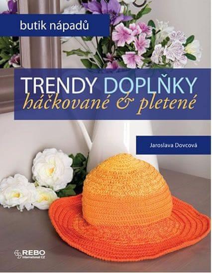 Dovcová Jaroslava: Trendy doplňky háčkované a pletené - Butik nápadů
