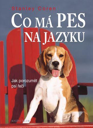 Coren Stanley: Co má pes na jazyku - Jak porozumět psí řeči