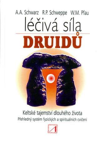 Schwarz A. A., Schweppe R. P., Pfau W. M: Léčivá síla druidů - Tajemství dlouhého života starých Kel