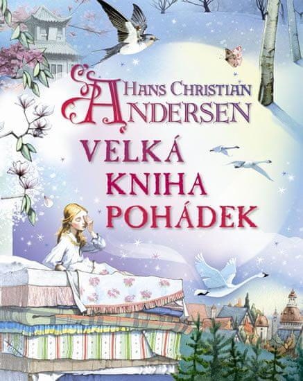 Andersen Hans Christian: Hans Christian Andersen - Velká kniha pohádek