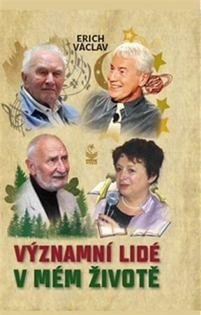 Erich Václav: Významní lidé v mém životě