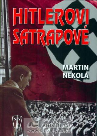 Nekola Martin: Hitlerovi satrapové