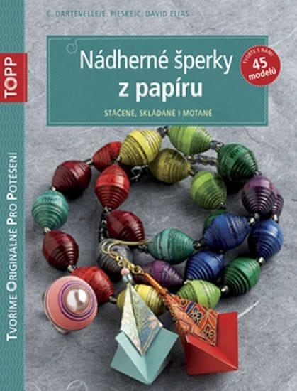 Dartevelle C.: Nádherné šperky z papíru - Stáčené, skládané i motané