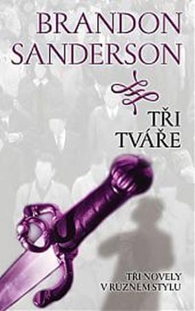 Sanderson Brandon: Tři tváře - Tři novely v různém stylu