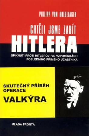 von Boeselager Philipp: Chtěli jsme zabít Hitlera
