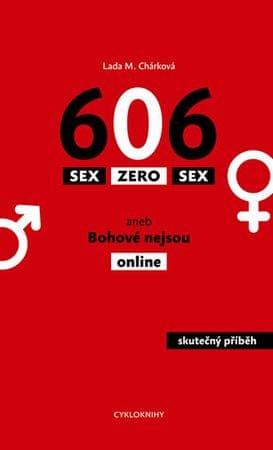 Chárková Lada M.: Sex zero sex aneb Bohové nejsou online