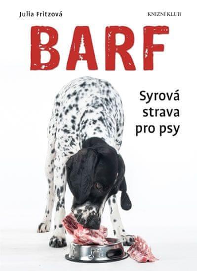 Fritzová Julia: Barf - Syrová strava pro psy