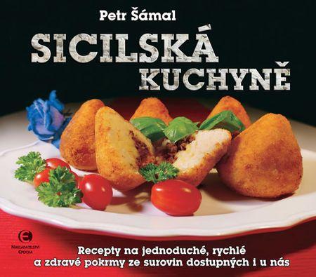 Šámal Petr: Sicilská kuchyně - Recepty na jednoduché, rychlé a zdravé pokrmy ze surovin dostupných i
