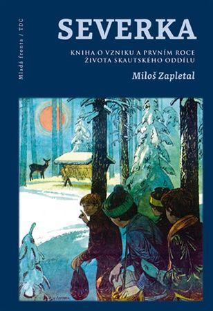 Zapletal Miloš: Severka - Kniha o vzniku a prvním roce života skautského oddílu