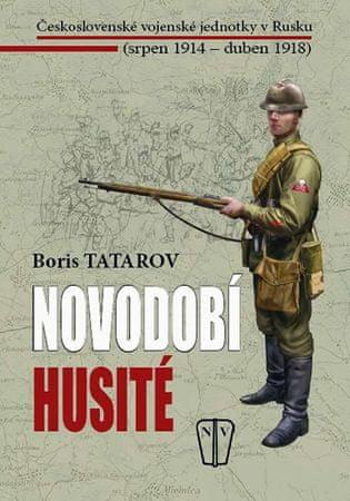 Tatarov Boris: Novodobí husité - Československé vojenské jednotky v Rusku (srpen 1914 – duben 1918)