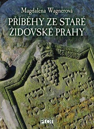 Wagnerová Magdalena: Příběhy ze staré židovské Prahy