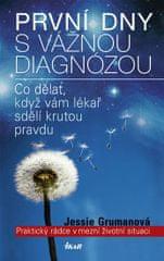 Grumanová Jessie: První dny s vážnou diagnózou - Praktický rádce v mezní životní situaci