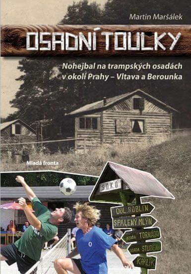 Maršálek Martin: Osadní toulky - Nohejbal na trampských osadách v okolí Prahy