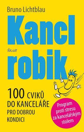 Lichtblau Bruno: Kanclrobik - 100 cviků do kanceláře pro dobrou kondici