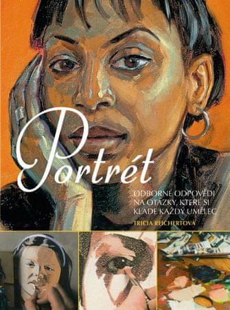 Reichertová Tricia: Portrét - Odborné odpovědi na otázky, které si klade každý umělec