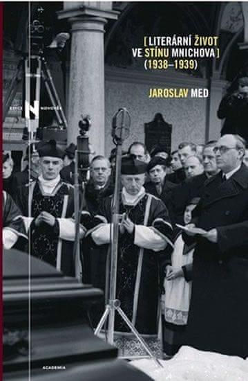 Med Jaroslav: Literární život ve stínu Mnichova 1938-1939
