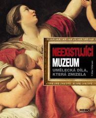 Delavaux Céline: Neexistující muzeum - Umělecká díla, která zmizela