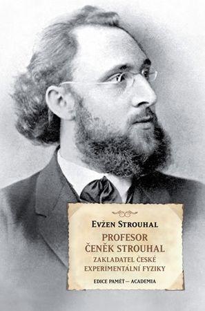 Strouhal Eugen: Profesor Čeněk Strouhal - Zakladatel české experimentální fyziky