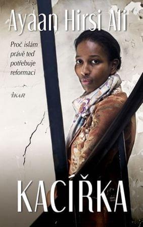 Hirsi Ali Ayaan: Kacířka - Proč islám právě teď potřebuje reformaci