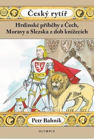 Bahník Petr: Český rytíř - Hrdinské příběhy z Čech, Moravy a Slezska z dob pohanských
