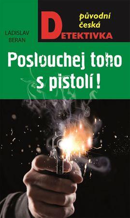 Beran Ladislav: Poslouchej toho s pistolí!