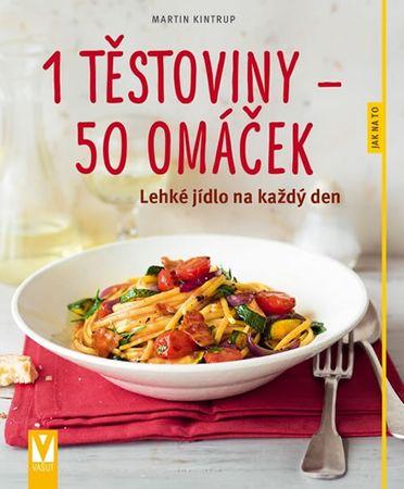 Kintrup Martin: 1 těstoviny 50 omáček - Lehké jídlo na každý den