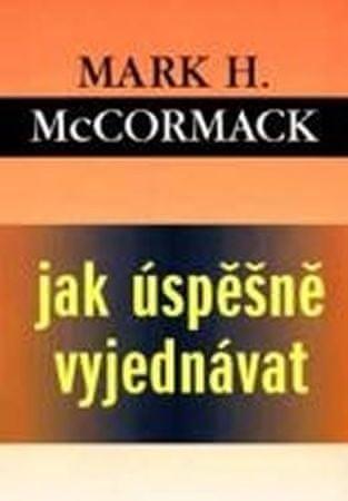 McCormack Mark H.: Jak úspěšně vyjednávat