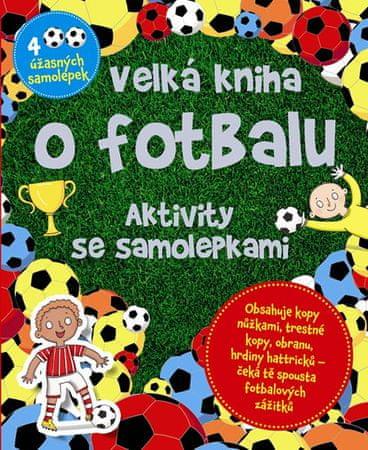 Velká kniha o fotbalu - Aktivity se samolepkami