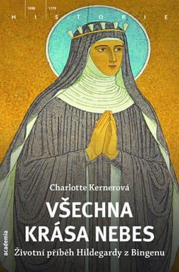 Kernerová Charlotte: Všechna krása nebes - Příběh života Hildegardy z Bingenu
